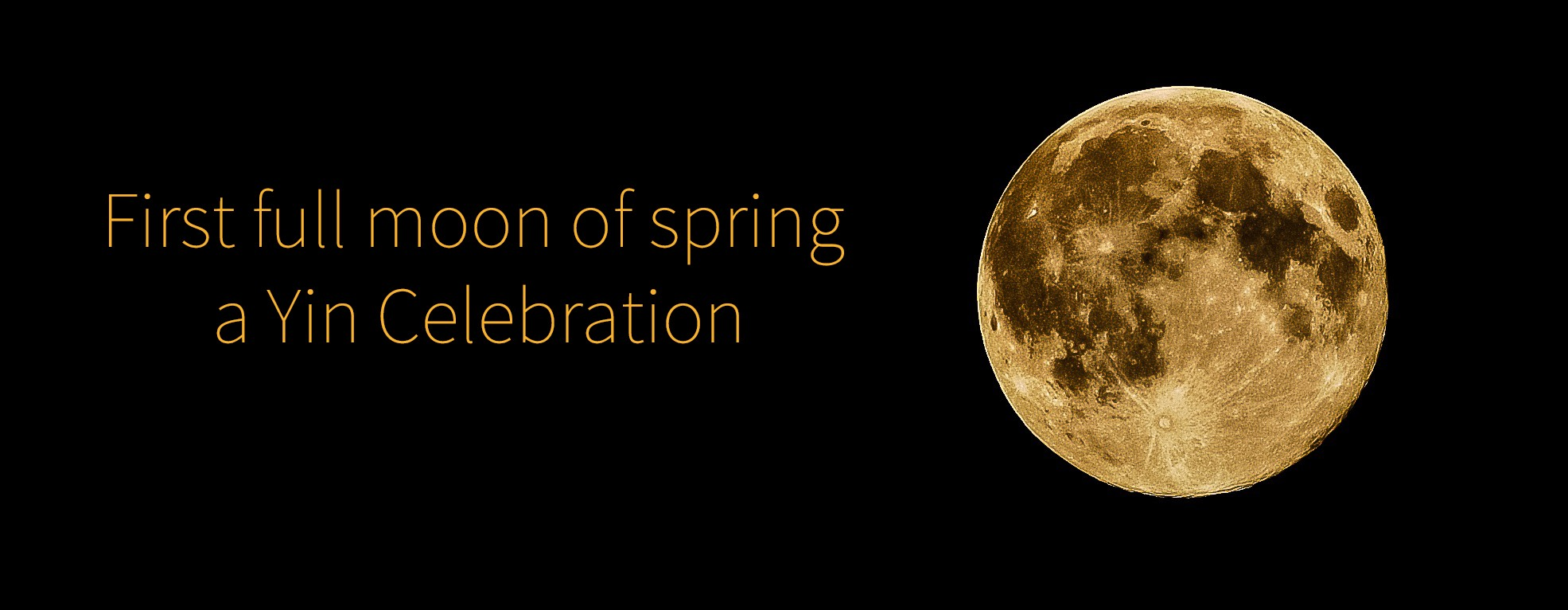 First full moon of spring – a Yin Celebration